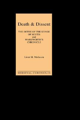 Death and Dissent: Two Fifteenth-Century Chronicles: The Dethe of the Kynge of Scotis', Translated by John Shirley; Warkworth's Chronicle': The Chroni