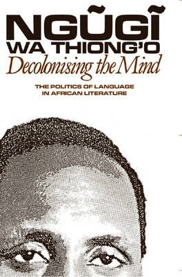 Decolonising the Mind: The Politics of Language in African Literature 9780852555019