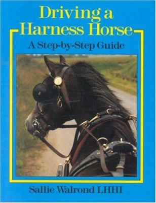 Driving a Harness Horse: A Step-By-Step Guide 9780851318615