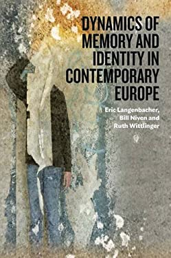 Dynamics of Memory and Identity in Contemporary Europe 9780857455772