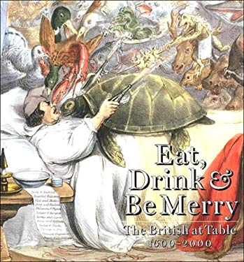 Eat, Drink, & Be Merry: The British at Table 1600-2000 9780856675195