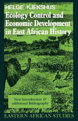 Ecology Control and Economic Development in East African History: Case of Tanganyika, 1850-1950 9780852557280