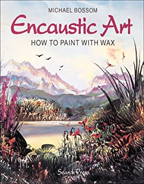 Encaustic Art: How to Paint with Wax 9780855328269