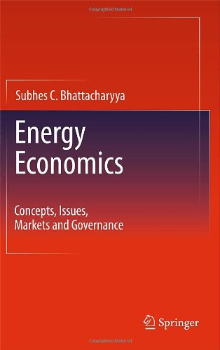Energy Economics: Concepts, Issues, Markets and Governance 9780857292674