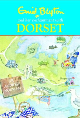 Enid Blyton and Her Enchantment with Dorset 9780857040701