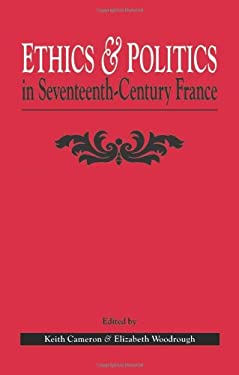 Ethics and Politics in Seventeenth Century France 9780859894661