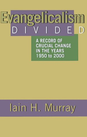 Evangelicalism Divided: A Record of Crucial Change in the Years 1950 to 2000 9780851517834