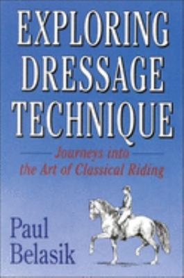 Exploring Dressage Technique: Journeys Into the Art of Classical Riding 9780851316062