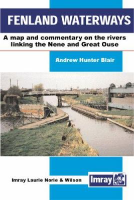 Fenland Waterways: A Map and Commentary on the Rivers Linking the Nene and Great Ouse 9780852887592