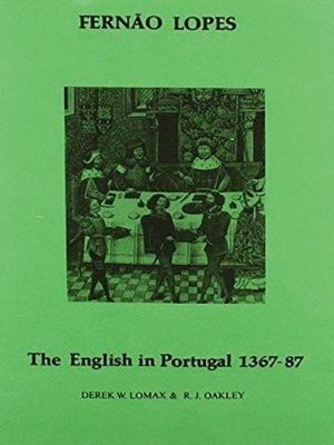 Fernao Lopes: The English in Portugal 1367-1387 9780856683428