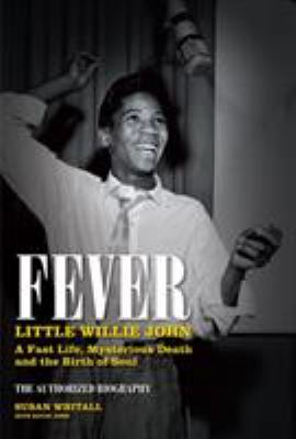 Fever: Little Willie John: A Fast Life, Mysterious Death and the Birth of Soul 9780857681379