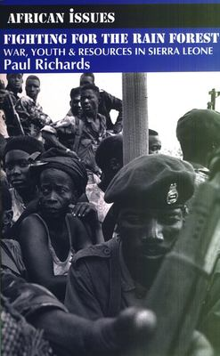 Fighting for the Rain Forest: War, Youth and Resources in Sierra Leone 9780852553978