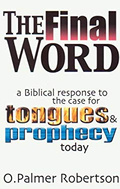 Final Word : A Biblical Response to the Case for Tongues and Prophecy Today