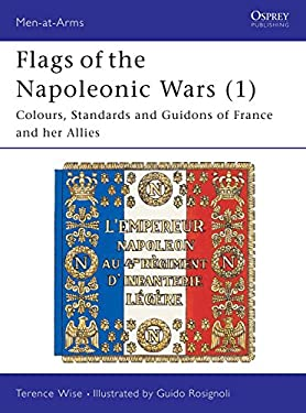 Flags of the Napoleonic Wars (1): Colours, Standards and Guidons of France and Her Allies 9780850451719