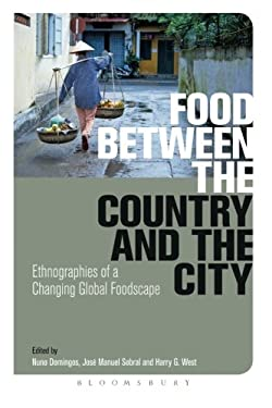 Food Between the Country and the City: Ethnographies of a Changing Global Foodscape 9780857855381