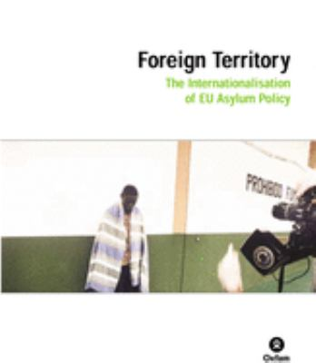 Foreign Territory: The Internationalisation of EU Asylum Policy 9780855985578