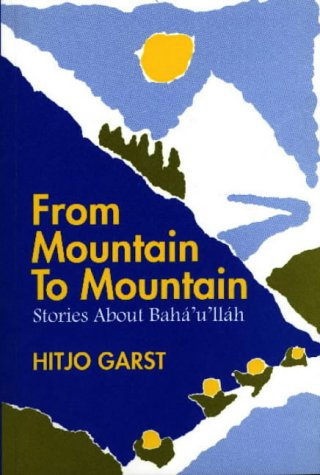 From Mountain to Mountain, Stories about Baha'u'llah 9780853982661