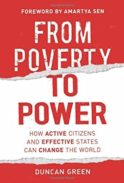 From Poverty to Power: How Active Citizens and Effective States Can Change the World 9780855985936