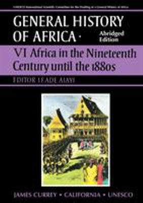 General History of Africa Volume 6: Africa in the Nineteenth Century Until the 1880s 9780852550960