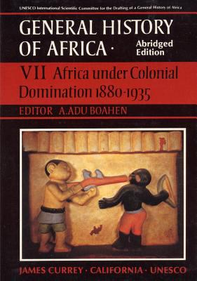 General History of Africa Volume 7: Africa Under Colonial Domination 1880-1935 9780852550977