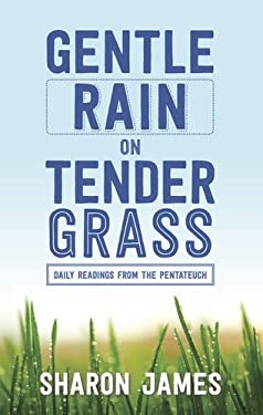 Gentle Rain on Tender Grass: Daily Readings from the Pentateuch 9780852346303