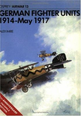 German Fighter Units: 1914-May 1917 9780850452907