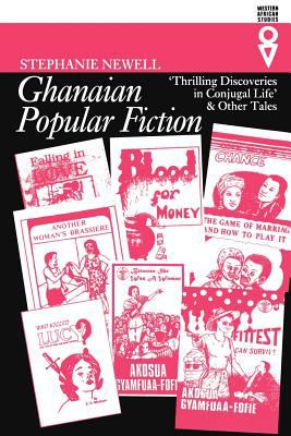 Ghanaian Popular Fiction: 'Thrilling Discoveries in Conjugal Life' and Other Tales 9780852555569