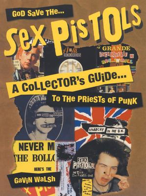 God Save the Sex Pistols: A Collector's Guide to the Priests of Punk 9780859653169