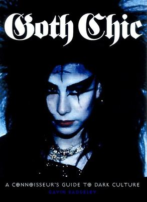 Goth Chic: A Connoisseur's Guide to Dark Culture, the Decadent Lifestyle, and Demonic Tradition 9780859653084
