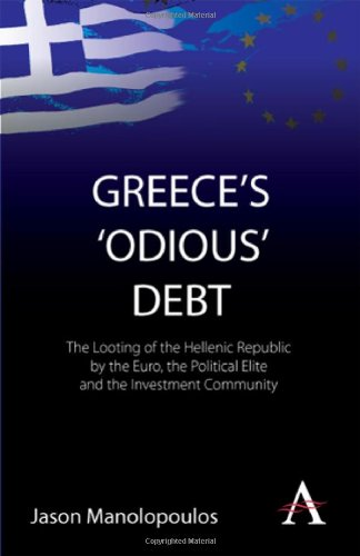 Greece's 'Odious' Debt: The Looting of the Hellenic Republic by the Euro, the Political Elite and the Investment Community 9780857287717