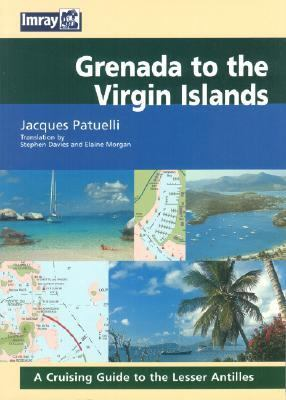 Grenada to the Virgin Islands: A Cruising Guide to the Lesser Antilles 9780852886809