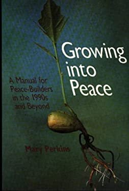 Growing Into Peace: A Manual for Peace-Builders in the 1990s and Beyond 9780853983231