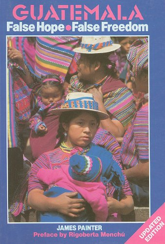 Guatemala: False Hope, False Freedom: The Rich, the Poor and the Christian Democrats 9780853457329
