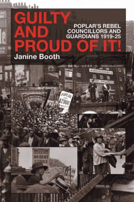 Guilty and Proud of It!: Poplar's Rebel Councillors and Guardians 1919-25 9780850366945