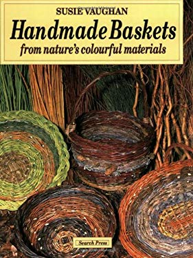 Handmade Baskets: From Nature's Colourful Materials 9780855327552