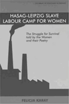 Hasag-Leipzig Slave Labour Camp for Women: The Struggle for Survival, Told by the Women and Their Poetry 9780853034476