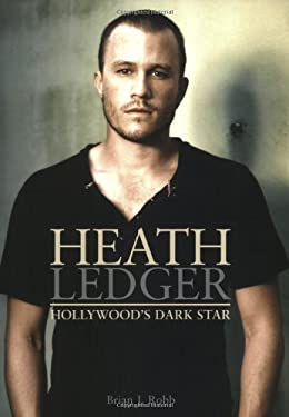 Heath Ledger: Hollywood's Dark Star 9780859654272