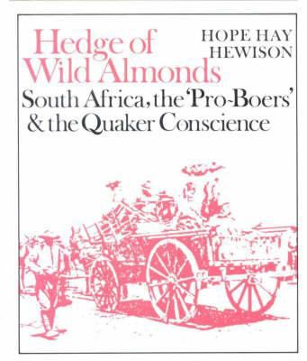 Hedge of Wild Almonds: South Africa, the 'Pro-Boers' and the Quaker Conscience 9780852550311