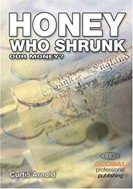 Honey, Who Shrunk Our Money?: Preserving Your Purchasing Power 9780852976609