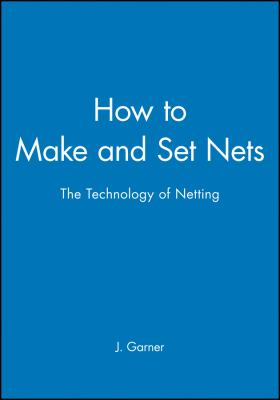 How to Make and Set Nets: The Technology of Netting 9780852380314