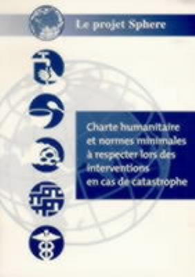 Humanitarian Charter and Minimum Standards in Disaster Response: The Sphere Project / French Edition