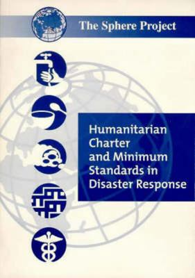 Sphere Handbook: Humanitarian Charter and Minimum Standards in Disaster Response 9780855984489