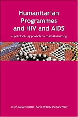 Humanitarian Programmes and HIV and AIDS: A Practical Approach to Mainstreaming [With CD] 9780855985622