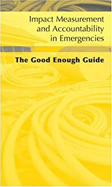 Impact Measurement and Accountability in Emergencies: The Good Enough Guide [With CDROM] 9780855985943
