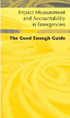 Impact Measurement and Accountability in Emergencies: The Good Enough Guide 9780855986186