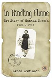 In Kindling Flame: The Story of Hannah Senesh 1921-1944 [Second Edition] - Linda Atkinson