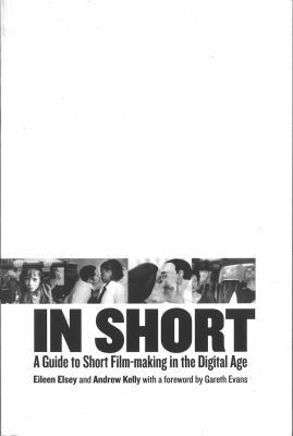 In Short: A Guide to Short Film-Making in the Digital Age 9780851708928
