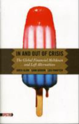 In and Out of Crisis: The Global Financial Meltdown and Left Alternatives 9780850366709