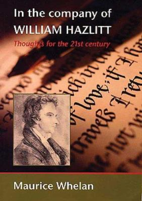 In the Company of William Hazlitt: Thoughts for the 21st Century 9780850365535