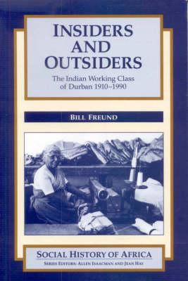 Insiders and Outsiders: The Indian Working Class of Durban, 1910-90 9780852556160